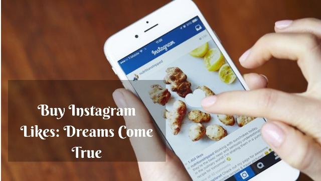 Buy Instagram Likes: Dreams Come True