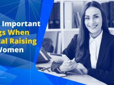6 Most Important Things When Capital Raising For Women