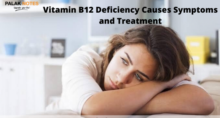 Vitamin B12 Deficiency Causes Symptoms and Treatment – Palak Notes
