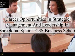 Career Opportunities In Strategic Management And Leadership In Barcelona, Spain – C3S Business Schoo