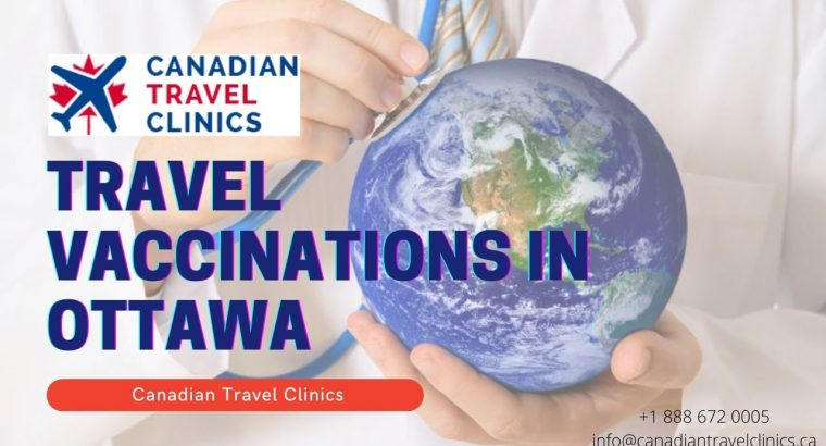 Get Your Travel Vaccinations in Ottawa – Canadian Travel Clinics