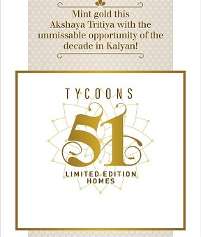 Tycoons 51 in kalyan Akshaya tritiya offer the Limited Edition Apartments